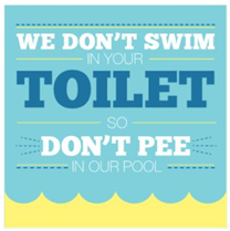 We Don't Swim In Your Toilet So Don't Pee In Our Pool